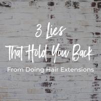 3 Lies That Hold You Back From Doing Hair Extensions