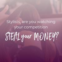 Stylists, are you watching your competition STEAL your MONEY?