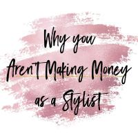 Why You Aren't Making Money as a Stylist