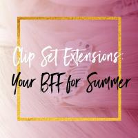 Clip-In Extensions: Your Bff for Summer