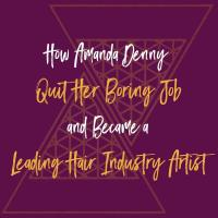 How Amanda Denny Quit Her Boring Job And Became A Leading Hair Industry Artist