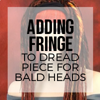 DIY: How to Add Bangs to Your Dread Hair Piece for Short or Bald Hair