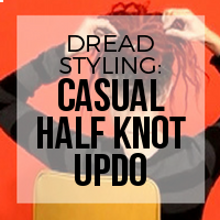 DIY: How to Create a Casual Half Knot Updo Dreadlock Style