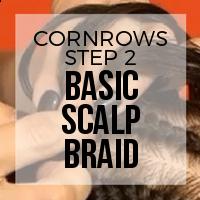DIY: How to Create Cornrows (Step 2: Basic Scalp Braid)