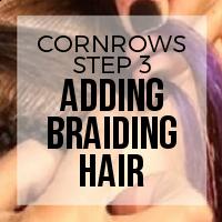 DIY: How to Create Cornrows (Step 3: Adding Braiding Hair)