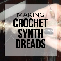 DIY: How to Easily Create Crochet Method Synthetic Dreads