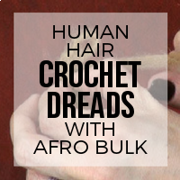 DIY: How to Turn Your Afro Bulk Dreads into Crochet Method Extensions for Ethnic Textures