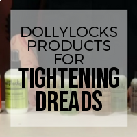 What Products to Use to Tighten Your Dreadlocks