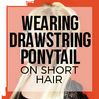 How to Wear a Drawstring Ponytail (Short Hair)