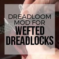 Dreadloom Modification for Wefted Dreadlocks