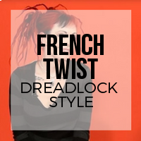 DIY: How to Create a French Twist Dreadlock Style