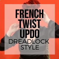 DIY: How to Create a French Twist Updo Dreadlock Style