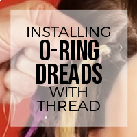DIY: How to Install Single Ended Dreadlocks with O-Ring Attachments (Thread)