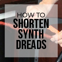 DIY: How to Easily Shorten Synthetic Dreads That are Too Long