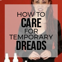 Care and Maintenance for Temporary Human Hair Dreadlock Extensions