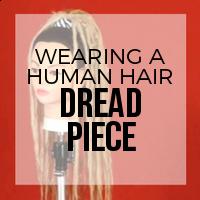 DIY: How to Wear Your Custom Human Hair Dreadlock Piece