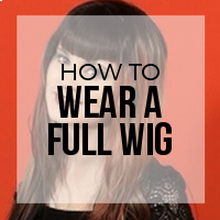 How to Wear a Full Wig