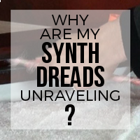 Why Are My Synthetic Dreads Unraveling and Not Holding Their Shape?